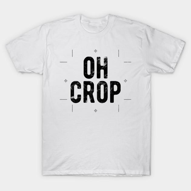 Oh crop funny graphic designer quote - Graphic Designer - T-Shirt .