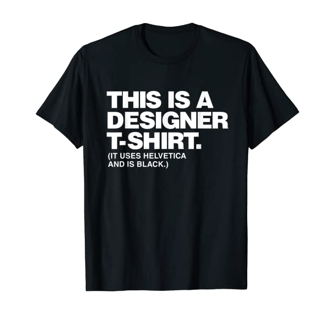 Amazon.com: This Is A Designer T-Shirt It Uses Helvetica And Is .